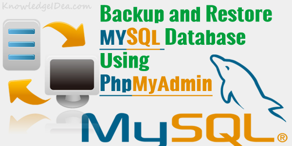 How To Backup And Restore MYSQL Database Using PhpMyAdmin