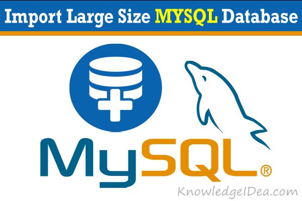 How to Import Large Size MYSQL Database Without Any Limitation
