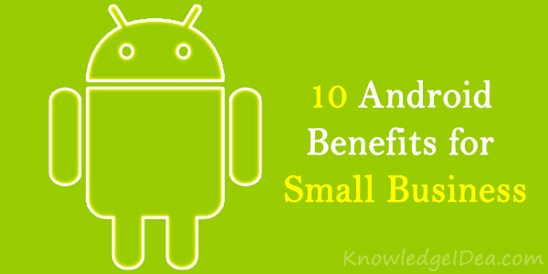 10 Android Benefits for Small Business Owners